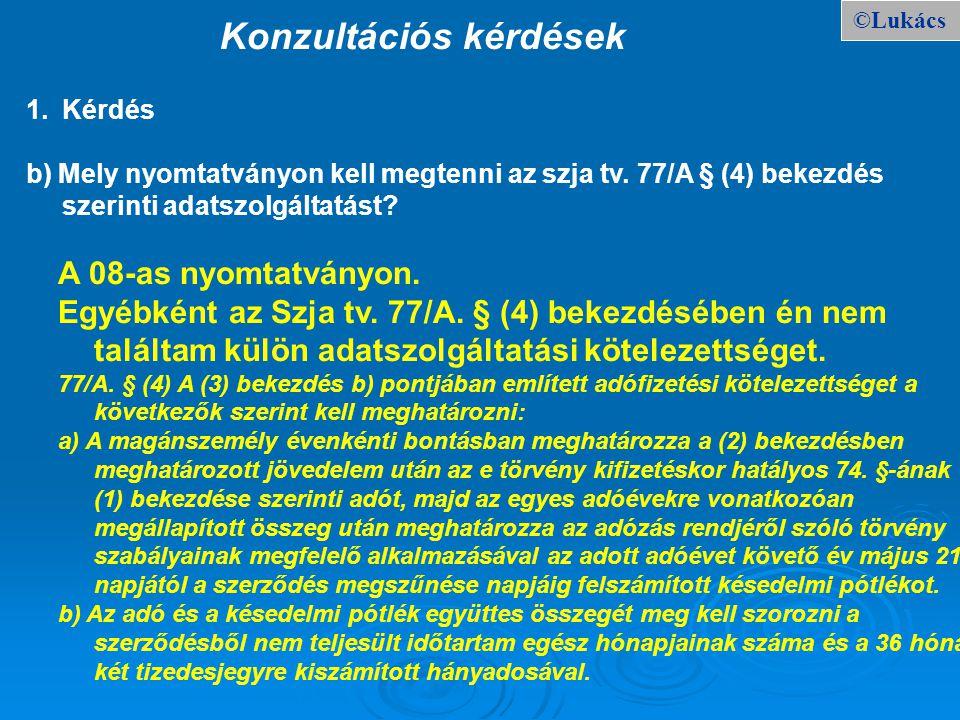 ©Lukács Konzultációs kérdések 1.Kérdés b) Mely nyomtatványon kell megtenni az szja tv. 77/A § (4) bekezdés szerinti adatszolgáltatást? A 08-as nyomtat