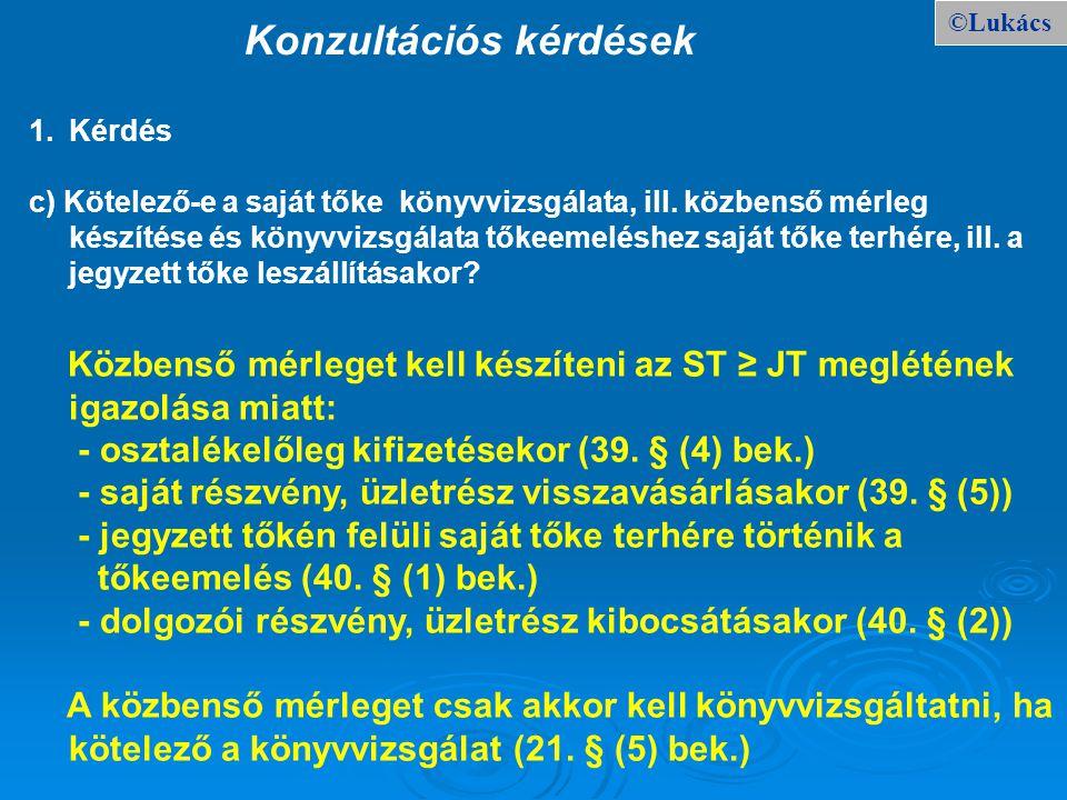 ©Lukács Konzultációs kérdések 1.Kérdés c) Kötelező-e a saját tőke könyvvizsgálata, ill. közbenső mérleg készítése és könyvvizsgálata tőkeemeléshez saj
