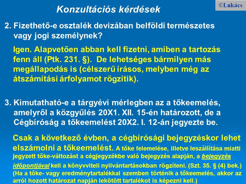 ©Lukács Konzultációs kérdések 2. Fizethető-e osztalék devizában belföldi természetes vagy jogi személynek? 3. Kimutatható-e a tárgyévi mérlegben az a