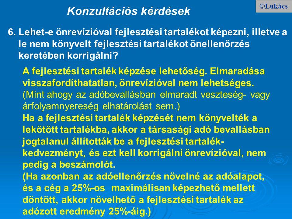 ©Lukács Konzultációs kérdések 6. Lehet-e önrevízióval fejlesztési tartalékot képezni, illetve a le nem könyvelt fejlesztési tartalékot önellenőrzés ke