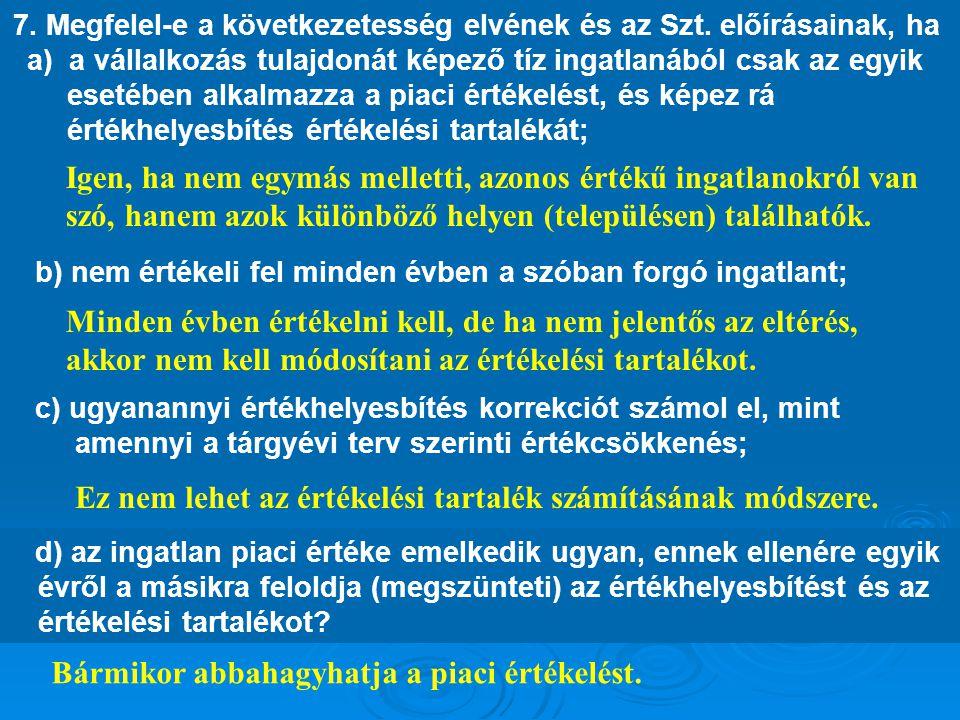 7. Megfelel-e a következetesség elvének és az Szt. előírásainak, ha a) a vállalkozás tulajdonát képező tíz ingatlanából csak az egyik esetében alkalma