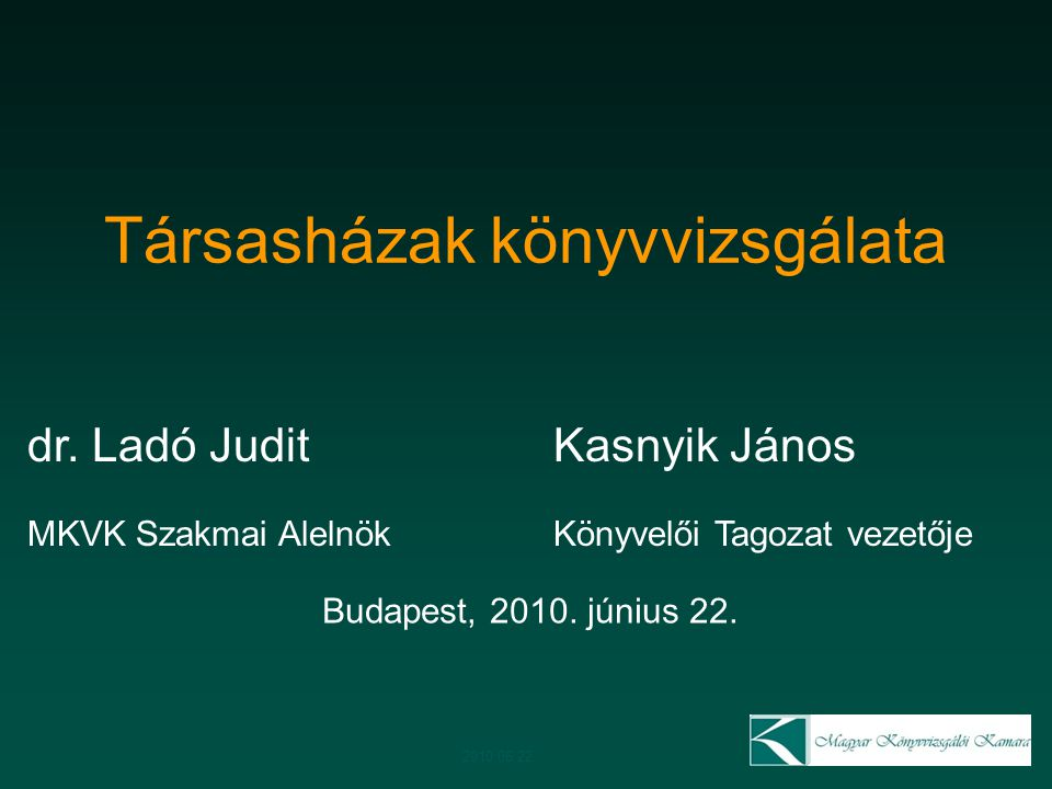 dr. Ladó JuditKasnyik János MKVK Szakmai AlelnökKönyvelői Tagozat vezetője Társasházak könyvvizsgálata Budapest, 2010. június 22. 2010.06.22.