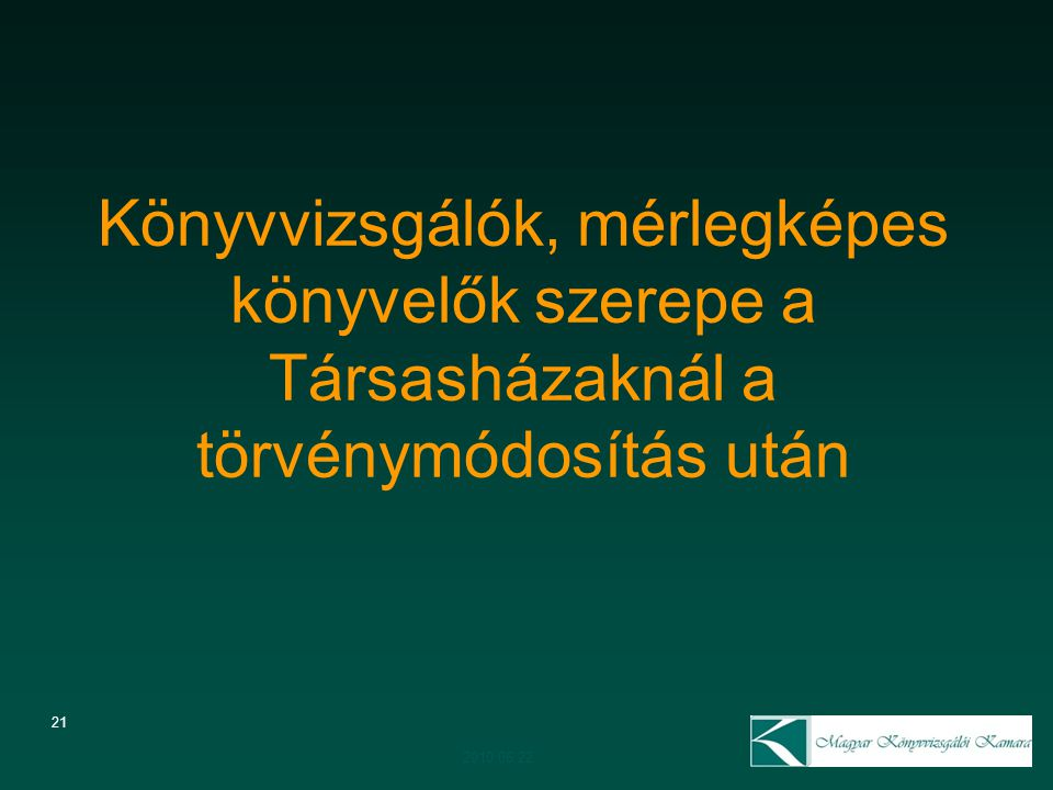 21 Könyvvizsgálók, mérlegképes könyvelők szerepe a Társasházaknál a törvénymódosítás után 2010.06.22.