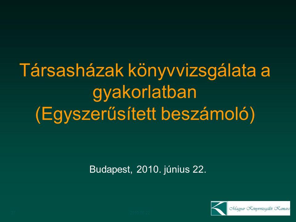 Társasházak könyvvizsgálata a gyakorlatban (Egyszerűsített beszámoló) Budapest, 2010. június 22. 372010.06.22.