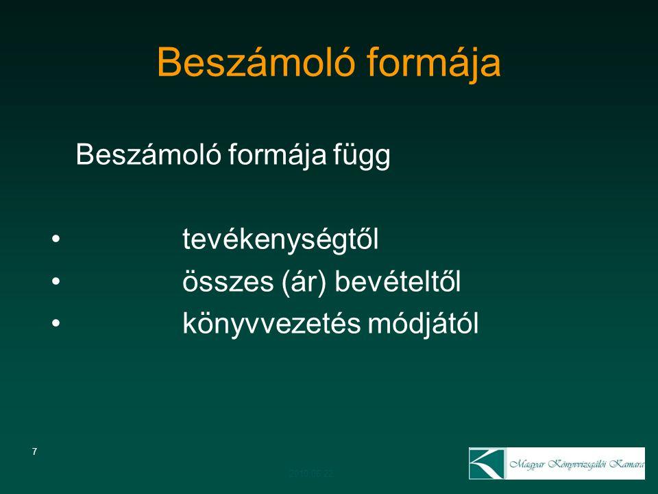 7 Beszámoló formája Beszámoló formája függ tevékenységtől összes (ár) bevételtől könyvvezetés módjától 2010.06.22.