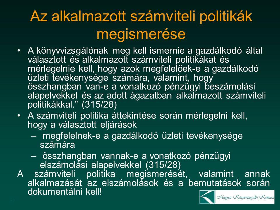 17 Az alkalmazott számviteli politikák megismerése A könyvvizsgálónak meg kell ismernie a gazdálkodó által választott és alkalmazott számviteli politi