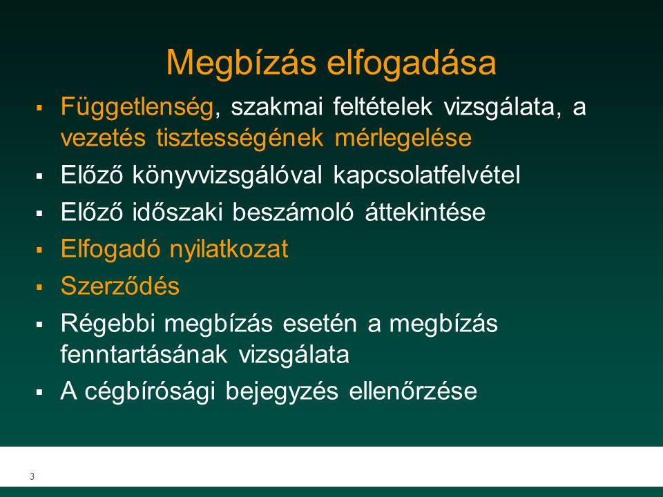 MKVK MEB 2007 3 Megbízás elfogadása  Függetlenség, szakmai feltételek vizsgálata, a vezetés tisztességének mérlegelése  Előző könyvvizsgálóval kapcs