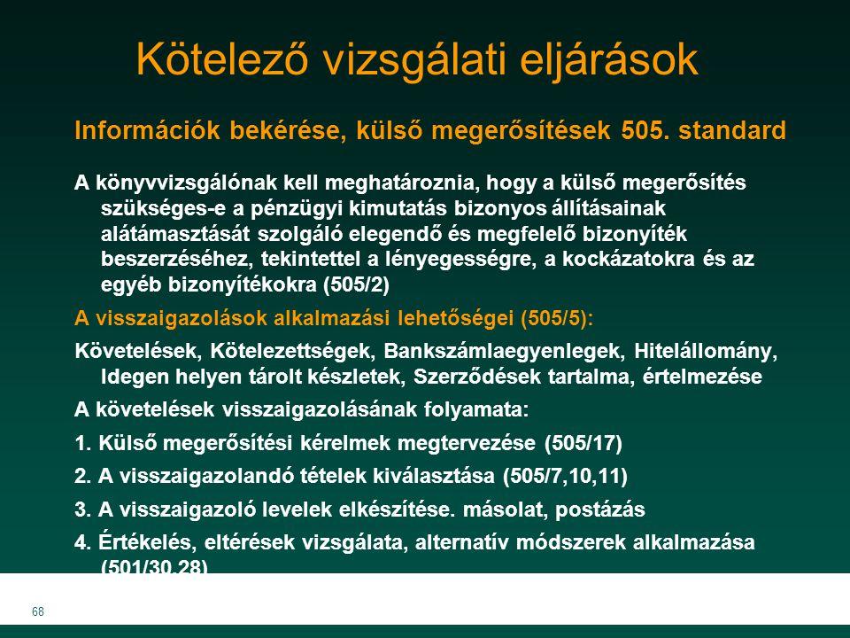 MKVK MEB 2007 68 Kötelező vizsgálati eljárások Információk bekérése, külső megerősítések 505. standard A könyvvizsgálónak kell meghatároznia, hogy a k