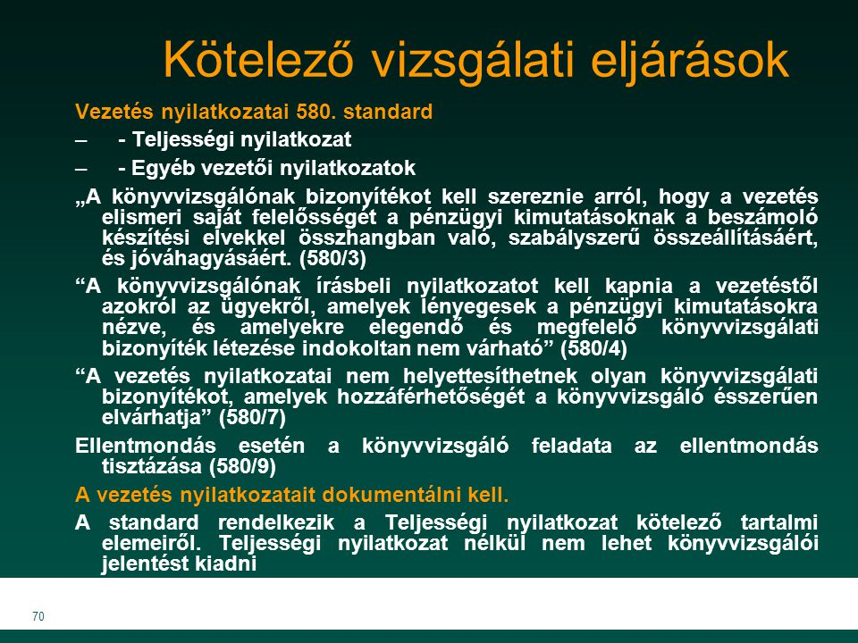 """MKVK MEB 2007 70 Vezetés nyilatkozatai 580. standard –- Teljességi nyilatkozat –- Egyéb vezetői nyilatkozatok """"A könyvvizsgálónak bizonyítékot kell sz"""