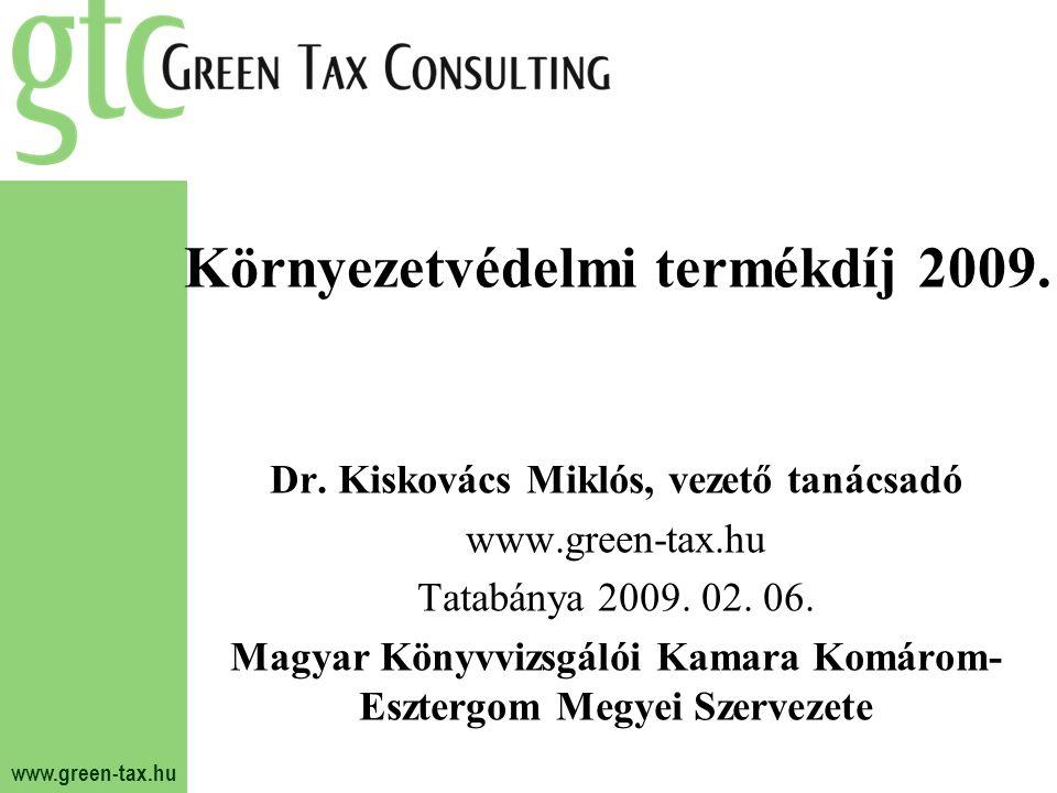 www.green-tax.hu Környezetvédelmi termékdíj 2009. Dr. Kiskovács Miklós, vezető tanácsadó www.green-tax.hu Tatabánya 2009. 02. 06. Magyar Könyvvizsgáló