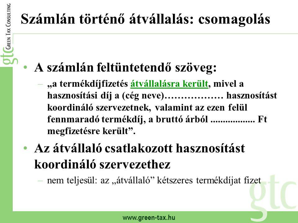 """www.green-tax.hu Számlán történő átvállalás: csomagolás A számlán feltüntetendő szöveg: –""""a termékdíjfizetés átvállalásra került, mivel a hasznosítási"""