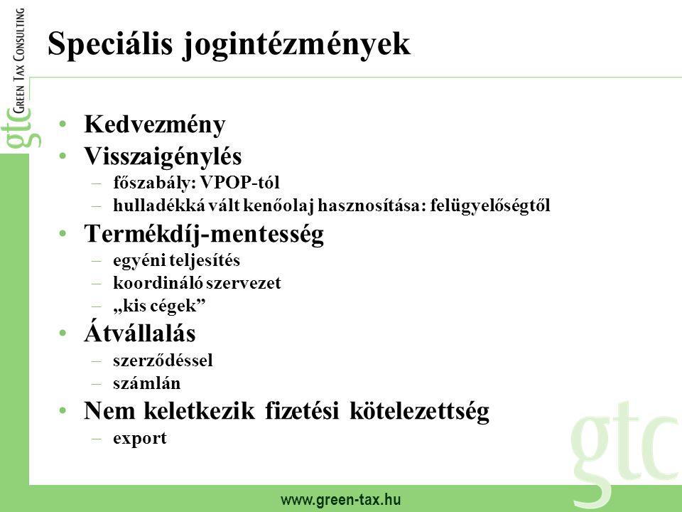 www.green-tax.hu Speciális jogintézmények Kedvezmény Visszaigénylés –főszabály: VPOP-tól –hulladékká vált kenőolaj hasznosítása: felügyelőségtől Termé