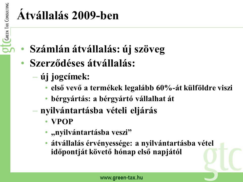www.green-tax.hu Átvállalás 2009-ben Számlán átvállalás: új szöveg Szerződéses átvállalás: –új jogcímek: első vevő a termékek legalább 60%-át külföldr