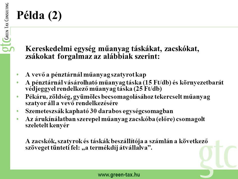 www.green-tax.hu Példa (2) Kereskedelmi egység műanyag táskákat, zacskókat, zsákokat forgalmaz az alábbiak szerint: A vevő a pénztárnál műanyag szatyr