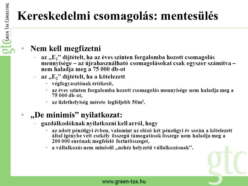 """www.green-tax.hu Kereskedelmi csomagolás: mentesülés Nem kell megfizetni –az """"E 1 """" díjtételt, ha az éves szinten forgalomba hozott csomagolás mennyis"""