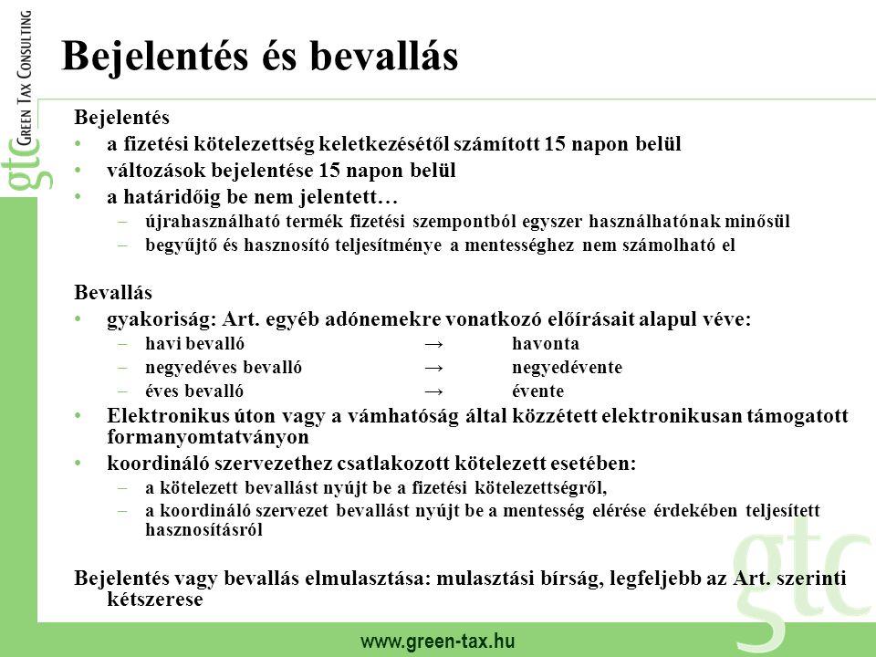 www.green-tax.hu Bejelentés és bevallás Bejelentés a fizetési kötelezettség keletkezésétől számított 15 napon belül változások bejelentése 15 napon be
