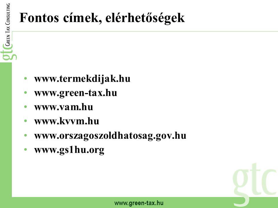 www.green-tax.hu Fontos címek, elérhetőségek www.termekdijak.hu www.green-tax.hu www.vam.hu www.kvvm.hu www.orszagoszoldhatosag.gov.hu www.gs1hu.org