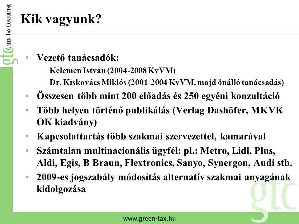 www.green-tax.hu Kik vagyunk? Vezető tanácsadók: –Kelemen István (2004-2008 KvVM) –Dr. Kiskovács Miklós (2001-2004 KvVM, majd önálló tanácsadás) Össze