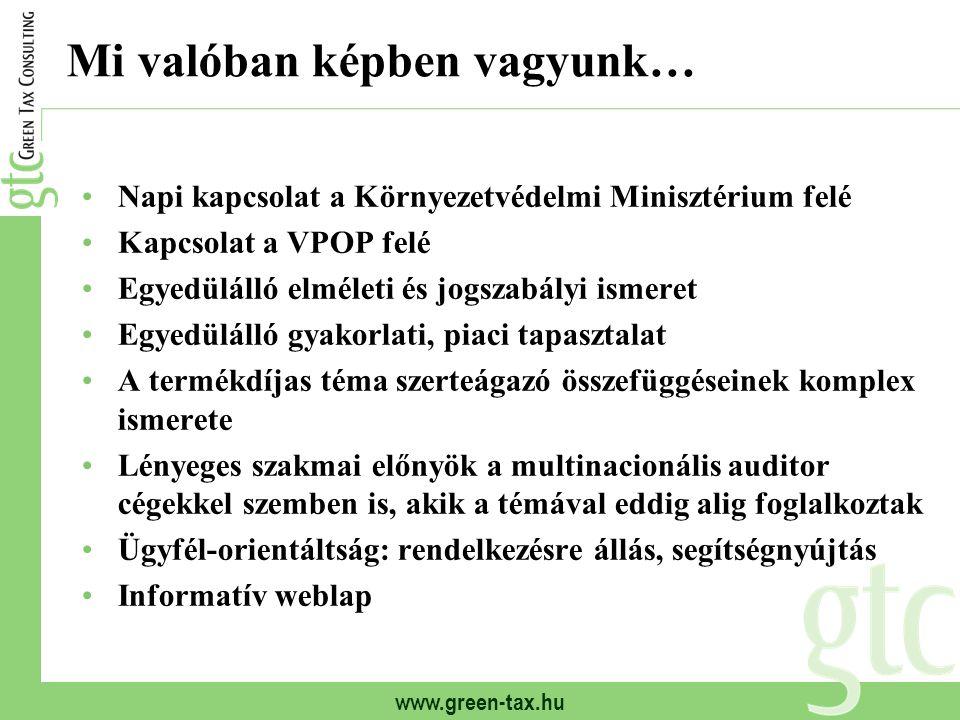 www.green-tax.hu Mi valóban képben vagyunk… Napi kapcsolat a Környezetvédelmi Minisztérium felé Kapcsolat a VPOP felé Egyedülálló elméleti és jogszabá