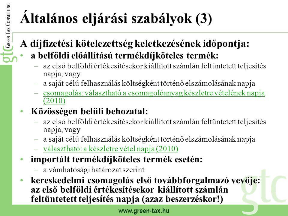 www.green-tax.hu Általános eljárási szabályok (3) A díjfizetési kötelezettség keletkezésének időpontja: a belföldi előállítású termékdíjköteles termék