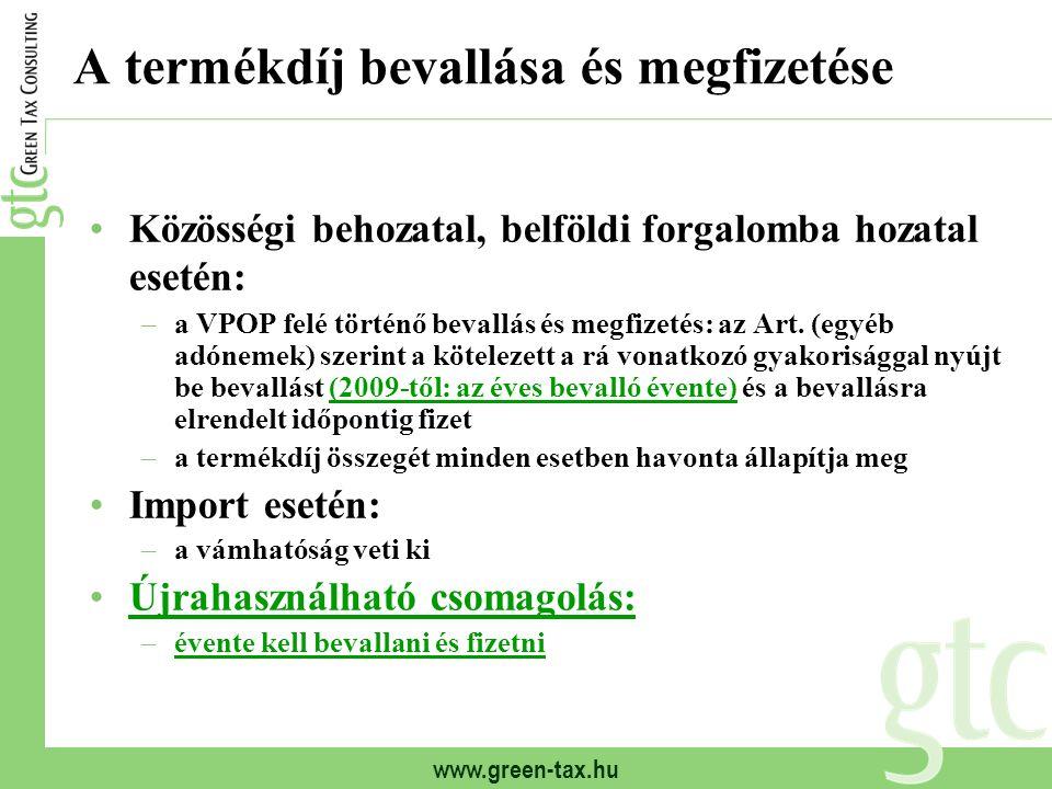 www.green-tax.hu A termékdíj bevallása és megfizetése Közösségi behozatal, belföldi forgalomba hozatal esetén: –a VPOP felé történő bevallás és megfiz