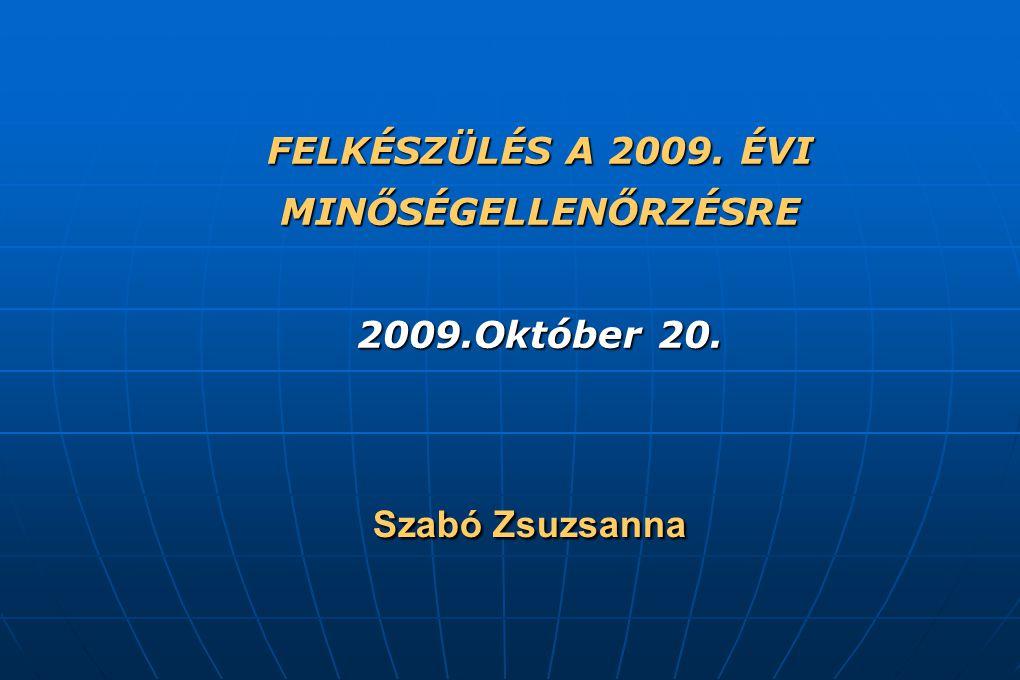 Szabó Zsuzsanna FELKÉSZÜLÉS A 2009. ÉVI MINŐSÉGELLENŐRZÉSRE 2009.Október 20.