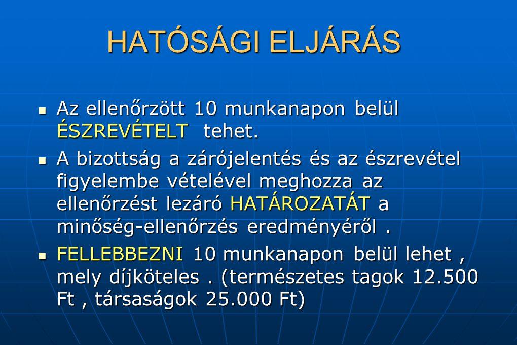 HATÓSÁGI ELJÁRÁS Az ellenőrzött 10 munkanapon belül ÉSZREVÉTELT tehet. Az ellenőrzött 10 munkanapon belül ÉSZREVÉTELT tehet. A bizottság a zárójelenté