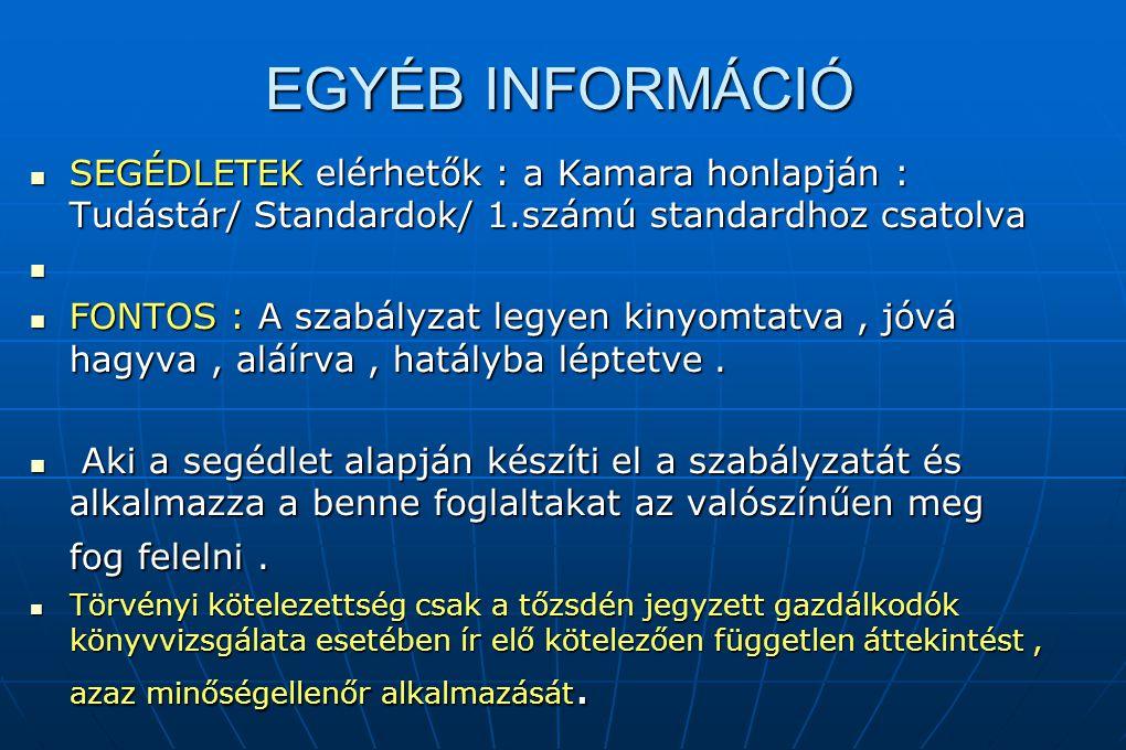 EGYÉB INFORMÁCIÓ SEGÉDLETEK elérhetők : a Kamara honlapján : Tudástár/ Standardok/ 1.számú standardhoz csatolva SEGÉDLETEK elérhetők : a Kamara honlap