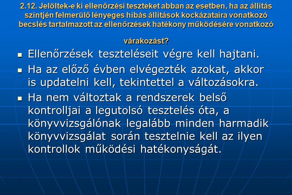 2.12. Jelöltek-e ki ellenőrzési teszteket abban az esetben, ha az állítás szintjén felmerülő lényeges hibás állítások kockázataira vonatkozó becslés t