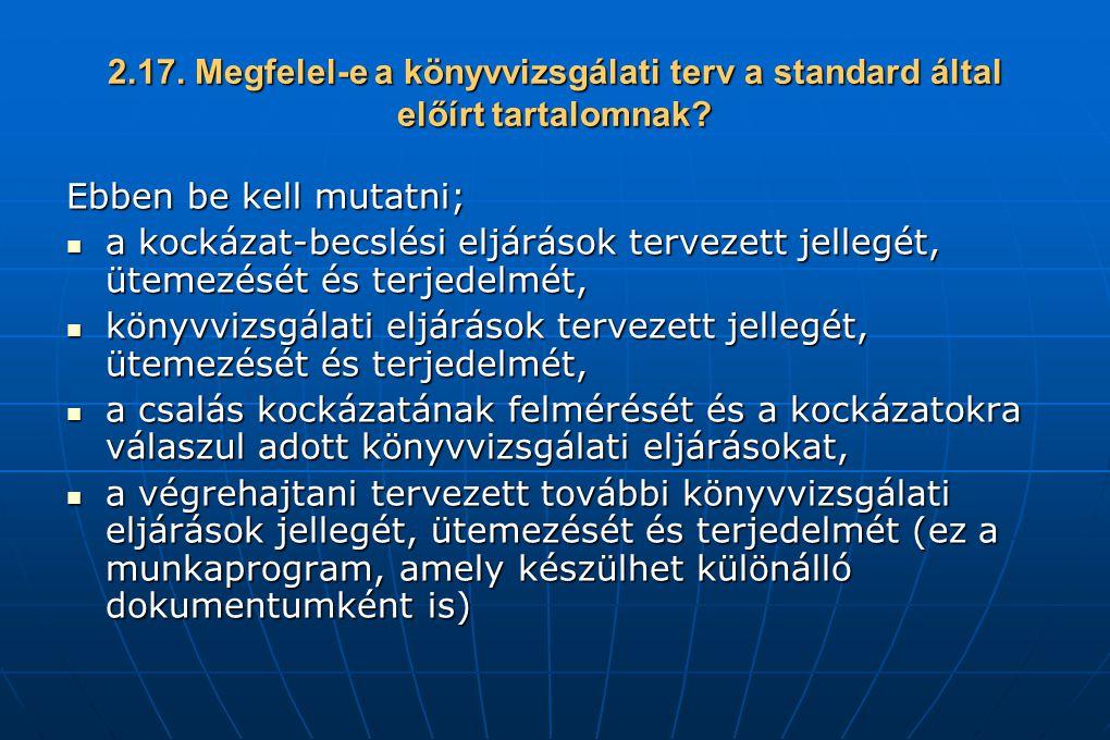 2.17. Megfelel-e a könyvvizsgálati terv a standard által előírt tartalomnak? Ebben be kell mutatni; a kockázat-becslési eljárások tervezett jellegét,