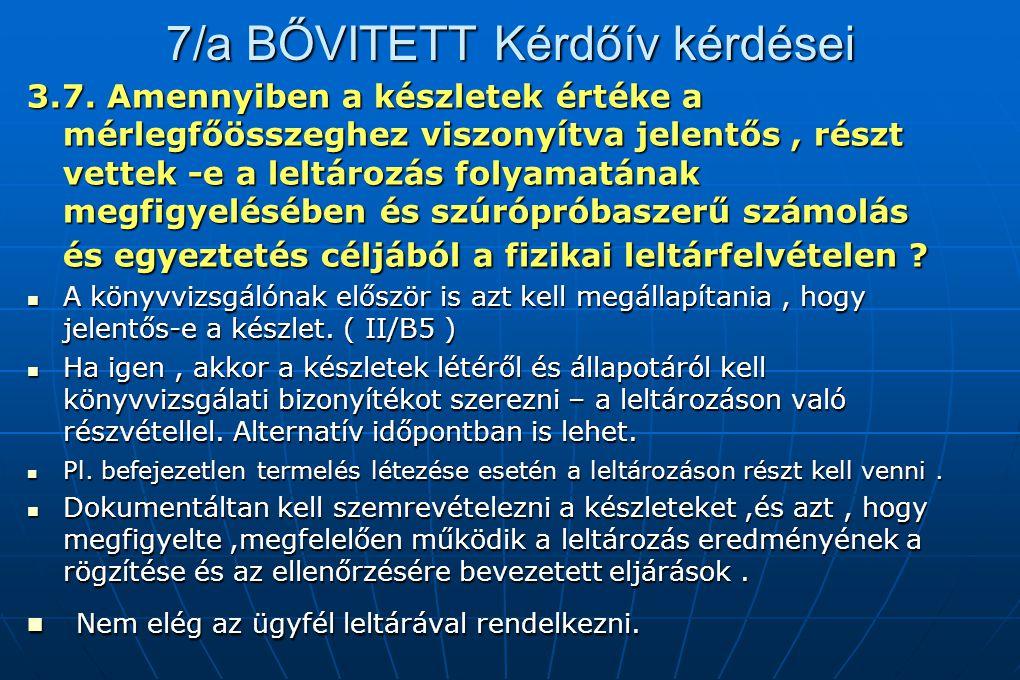 7/a BŐVITETT Kérdőív kérdései 3.7. Amennyiben a készletek értéke a mérlegfőösszeghez viszonyítva jelentős, részt vettek -e a leltározás folyamatának m