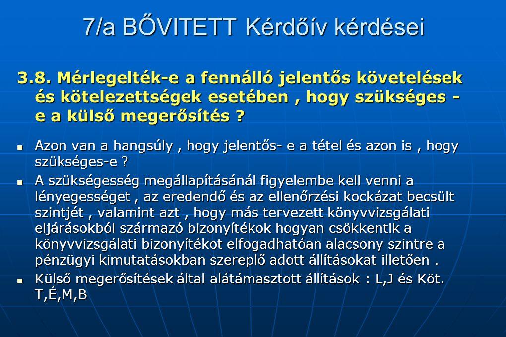 7/a BŐVITETT Kérdőív kérdései 3.8. Mérlegelték-e a fennálló jelentős követelések és kötelezettségek esetében, hogy szükséges - e a külső megerősítés ?