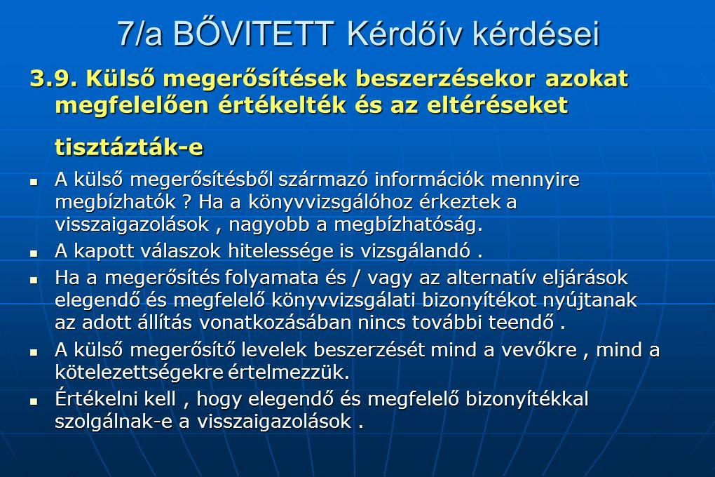 7/a BŐVITETT Kérdőív kérdései 3.9. Külső megerősítések beszerzésekor azokat megfelelően értékelték és az eltéréseket tisztázták-e A külső megerősítésb