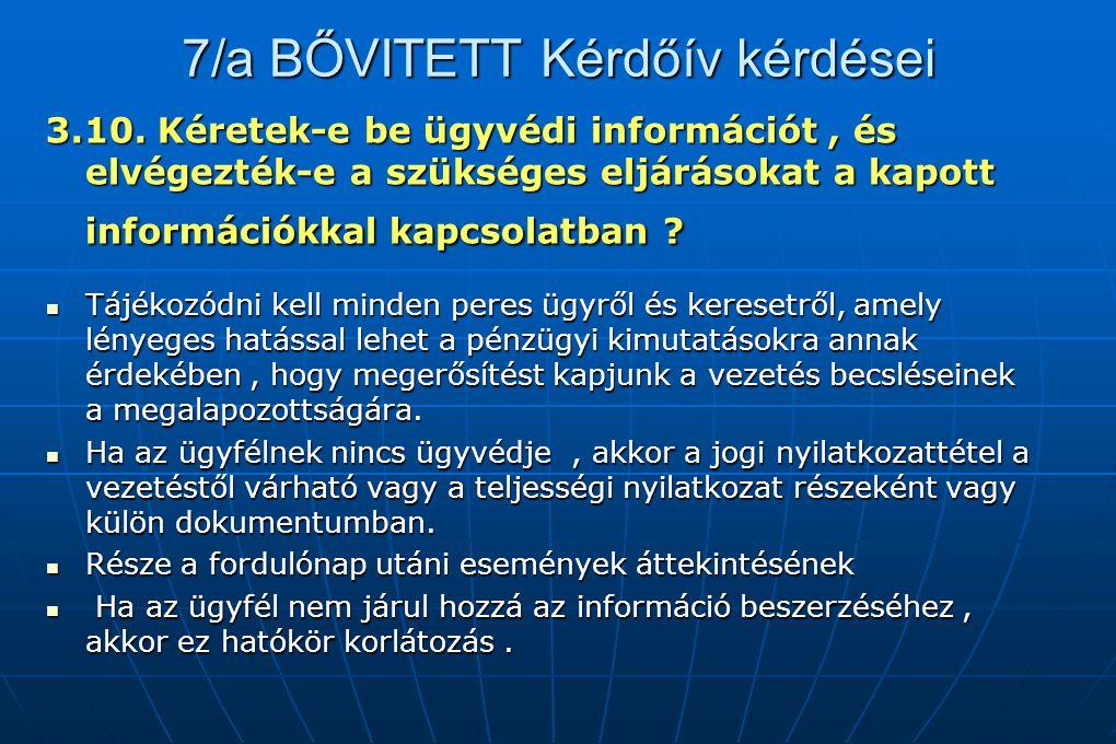 7/a BŐVITETT Kérdőív kérdései 3.10. Kéretek-e be ügyvédi információt, és elvégezték-e a szükséges eljárásokat a kapott információkkal kapcsolatban ? T