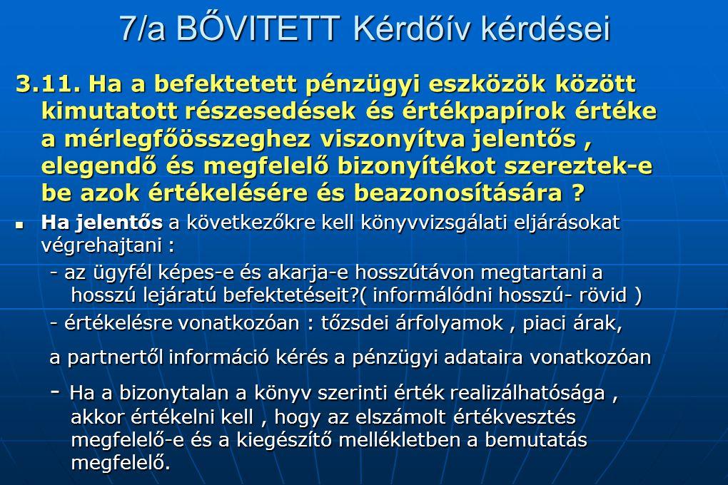 7/a BŐVITETT Kérdőív kérdései 3.11. Ha a befektetett pénzügyi eszközök között kimutatott részesedések és értékpapírok értéke a mérlegfőösszeghez viszo