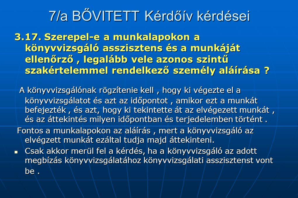 7/a BŐVITETT Kérdőív kérdései 3.17. Szerepel-e a munkalapokon a könyvvizsgáló asszisztens és a munkáját ellenőrző, legalább vele azonos szintű szakért