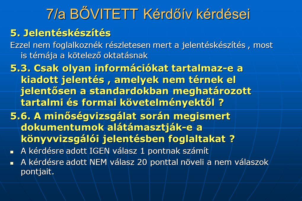 7/a BŐVITETT Kérdőív kérdései 5. Jelentéskészítés Ezzel nem foglalkoznék részletesen mert a jelentéskészítés, most is témája a kötelező oktatásnak 5.3