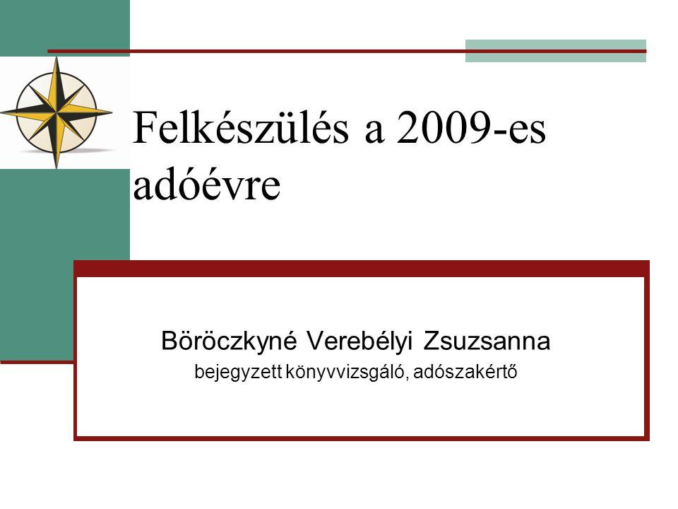 Felkészülés a 2009-es adóévre Böröczkyné Verebélyi Zsuzsanna bejegyzett könyvvizsgáló, adószakértő