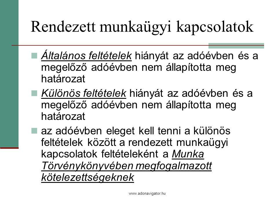www.adonavigator.hu Rendezett munkaügyi kapcsolatok Általános feltételek hiányát az adóévben és a megelőző adóévben nem állapította meg határozat Különös feltételek hiányát az adóévben és a megelőző adóévben nem állapította meg határozat az adóévben eleget kell tenni a különös feltételek között a rendezett munkaügyi kapcsolatok feltételeként a Munka Törvénykönyvében megfogalmazott kötelezettségeknek