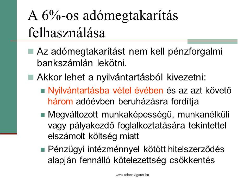www.adonavigator.hu A 6%-os adómegtakarítás felhasználása Az adómegtakarítást nem kell pénzforgalmi bankszámlán lekötni.