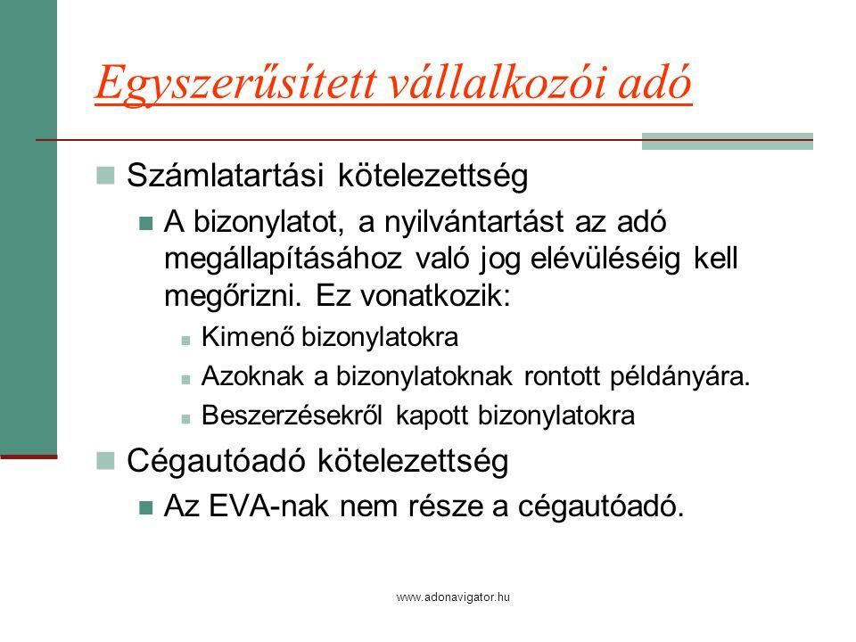 www.adonavigator.hu Egyszerűsített vállalkozói adó Számlatartási kötelezettség A bizonylatot, a nyilvántartást az adó megállapításához való jog elévüléséig kell megőrizni.