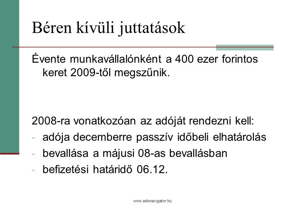 www.adonavigator.hu Béren kívüli juttatások Évente munkavállalónként a 400 ezer forintos keret 2009-től megszűnik.