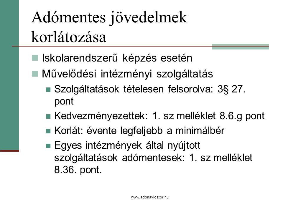 www.adonavigator.hu Adómentes jövedelmek korlátozása Iskolarendszerű képzés esetén Művelődési intézményi szolgáltatás Szolgáltatások tételesen felsorolva: 3§ 27.