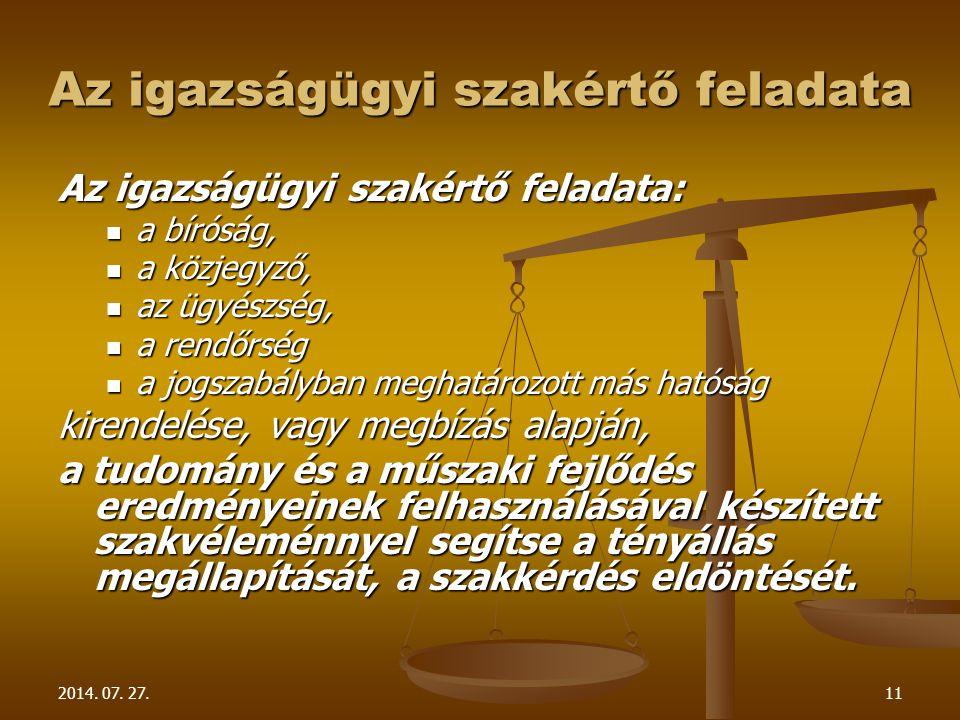 2014. 07. 27.11 Az igazságügyi szakértő feladata Az igazságügyi szakértő feladata: a bíróság, a bíróság, a közjegyző, a közjegyző, az ügyészség, az üg