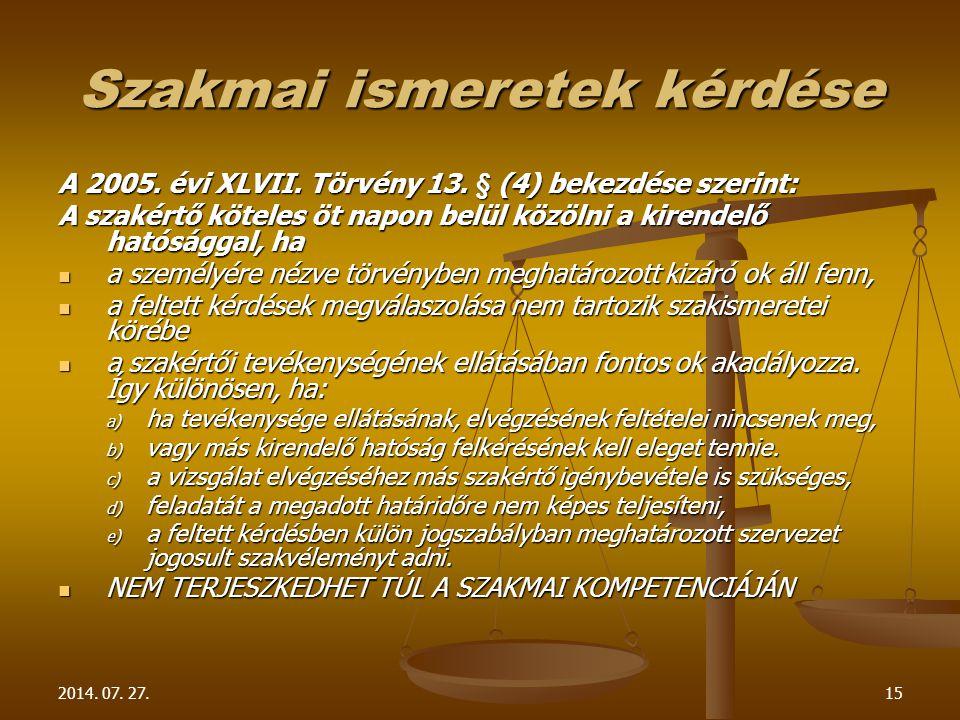 2014. 07. 27.15 Szakmai ismeretek kérdése A 2005. évi XLVII. Törvény 13. § (4) bekezdése szerint: A szakértő köteles öt napon belül közölni a kirendel