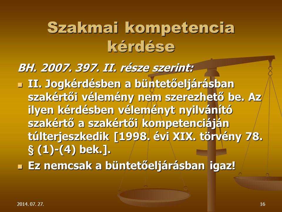 2014. 07. 27.16 Szakmai kompetencia kérdése BH. 2007. 397. II. része szerint: II. Jogkérdésben a büntetőeljárásban szakértői vélemény nem szerezhető b