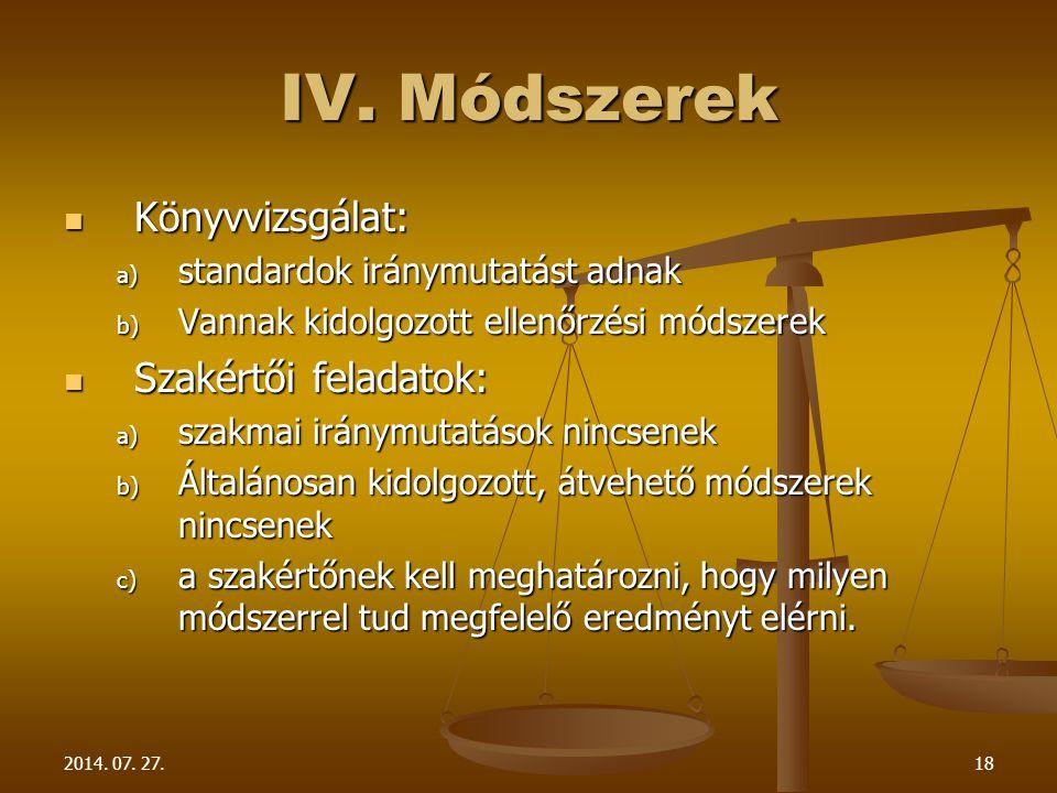 2014. 07. 27.18 IV. Módszerek Könyvvizsgálat: Könyvvizsgálat: a) standardok iránymutatást adnak b) Vannak kidolgozott ellenőrzési módszerek Szakértői