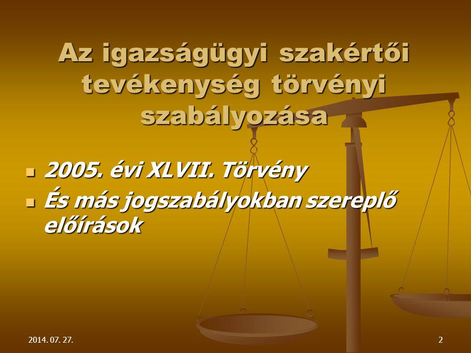 2014. 07. 27.2 Az igazságügyi szakértői tevékenység törvényi szabályozása 2005. évi XLVII. Törvény 2005. évi XLVII. Törvény És más jogszabályokban sze