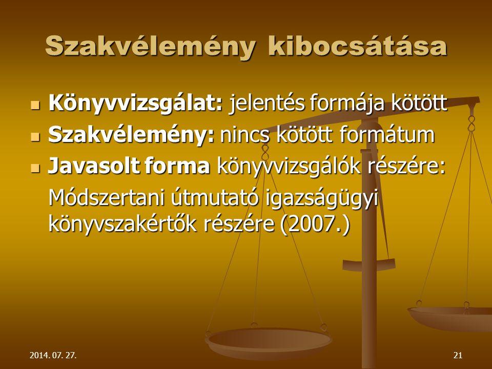 2014. 07. 27.21 Szakvélemény kibocsátása Könyvvizsgálat: jelentés formája kötött Könyvvizsgálat: jelentés formája kötött Szakvélemény: nincs kötött fo