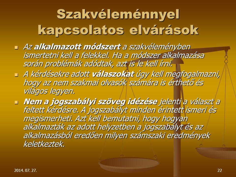 2014. 07. 27.22 Szakvéleménnyel kapcsolatos elvárások Az alkalmazott módszert a szakvéleményben ismertetni kell a felekkel. Ha a módszer alkalmazása s